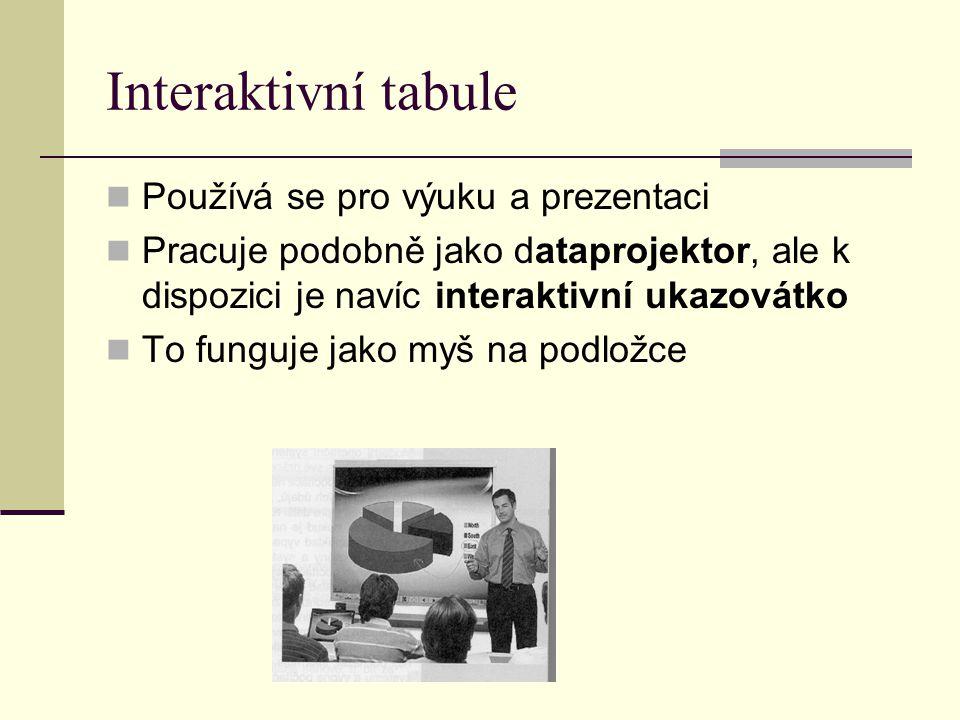 Interaktivní tabule Používá se pro výuku a prezentaci Pracuje podobně jako dataprojektor, ale k dispozici je navíc interaktivní ukazovátko To funguje jako myš na podložce