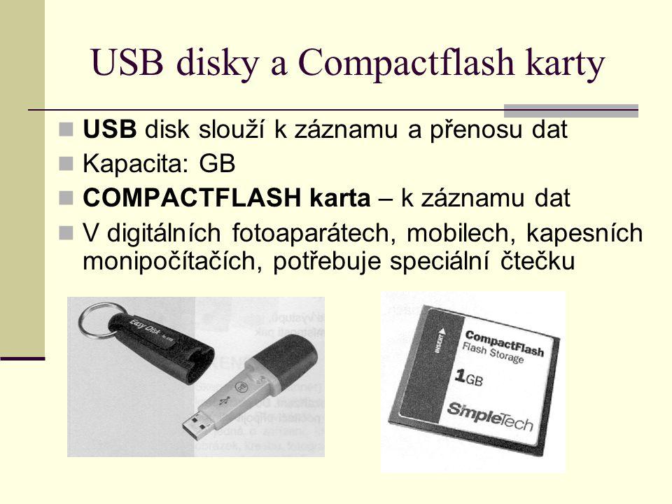 USB disky a Compactflash karty USB disk slouží k záznamu a přenosu dat Kapacita: GB COMPACTFLASH karta – k záznamu dat V digitálních fotoaparátech, mobilech, kapesních monipočítačích, potřebuje speciální čtečku