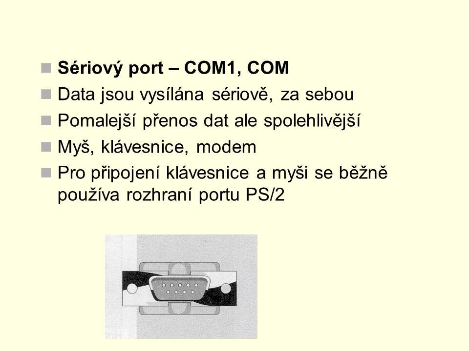 Sériový port – COM1, COM Data jsou vysílána sériově, za sebou Pomalejší přenos dat ale spolehlivější Myš, klávesnice, modem Pro připojení klávesnice a myši se běžně používa rozhraní portu PS/2
