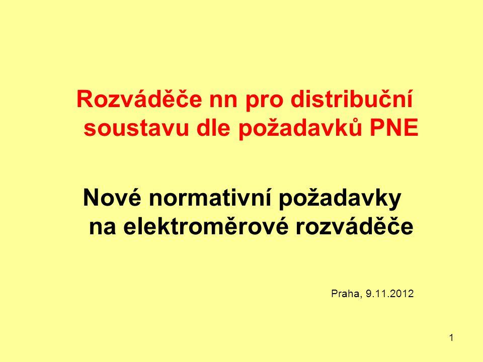 1 Rozváděče nn pro distribuční soustavu dle požadavků PNE Nové normativní požadavky na elektroměrové rozváděče Praha, 9.11.2012