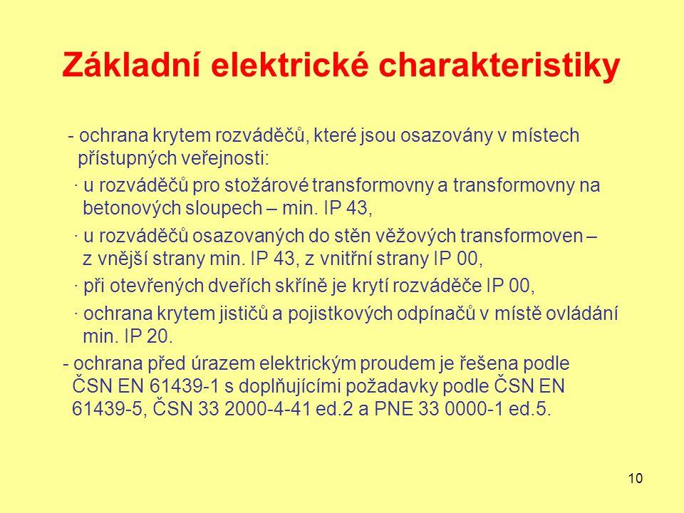 10 Základní elektrické charakteristiky - ochrana krytem rozváděčů, které jsou osazovány v místech přístupných veřejnosti: · u rozváděčů pro stožárové transformovny a transformovny na betonových sloupech – min.