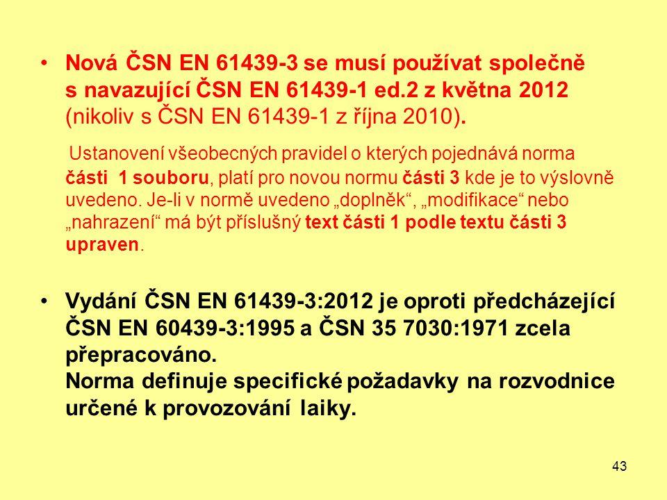 43 Nová ČSN EN 61439-3 se musí používat společně s navazující ČSN EN 61439-1 ed.2 z května 2012 (nikoliv s ČSN EN 61439-1 z října 2010).