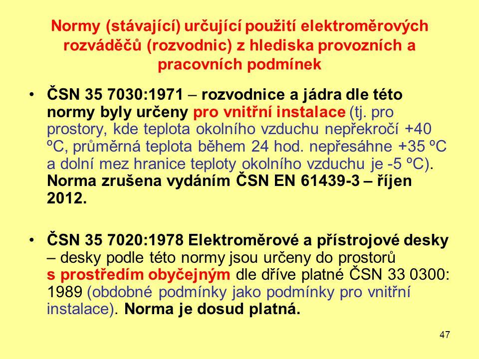 47 Normy (stávající) určující použití elektroměrových rozváděčů (rozvodnic) z hlediska provozních a pracovních podmínek ČSN 35 7030:1971 – rozvodnice a jádra dle této normy byly určeny pro vnitřní instalace (tj.
