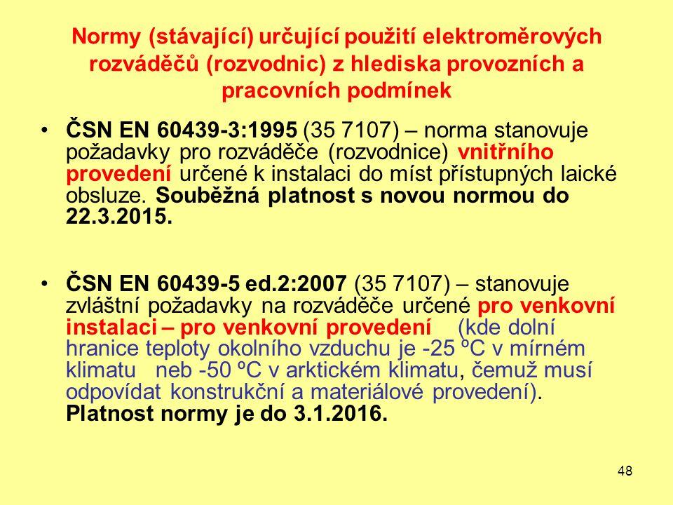 48 Normy (stávající) určující použití elektroměrových rozváděčů (rozvodnic) z hlediska provozních a pracovních podmínek ČSN EN 60439-3:1995 (35 7107) – norma stanovuje požadavky pro rozváděče (rozvodnice) vnitřního provedení určené k instalaci do míst přístupných laické obsluze.
