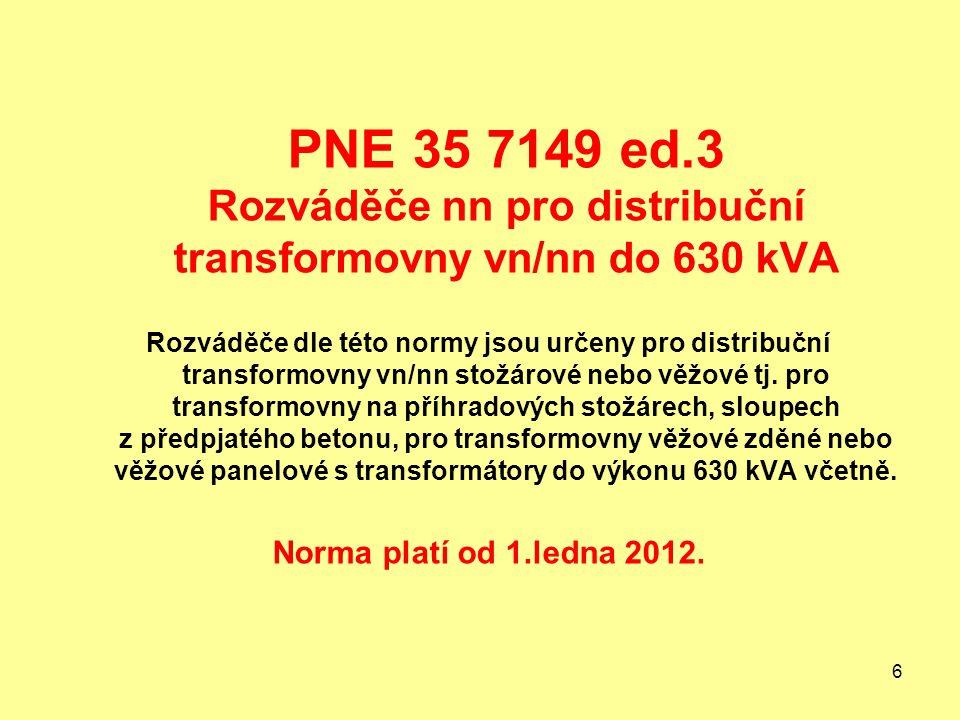 6 PNE 35 7149 ed.3 Rozváděče nn pro distribuční transformovny vn/nn do 630 kVA Rozváděče dle této normy jsou určeny pro distribuční transformovny vn/nn stožárové nebo věžové tj.