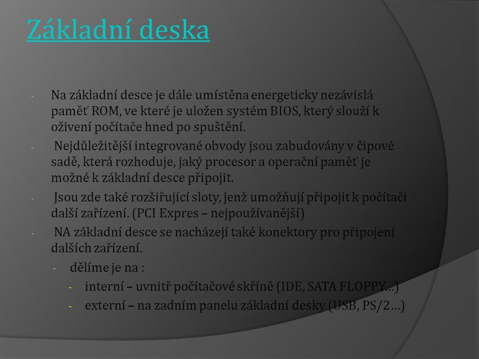 Základní deska - Na základní desce je dále umístěna energeticky nezávislá paměť ROM, ve které je uložen systém BIOS, který slouží k oživení počítače hned po spuštění.