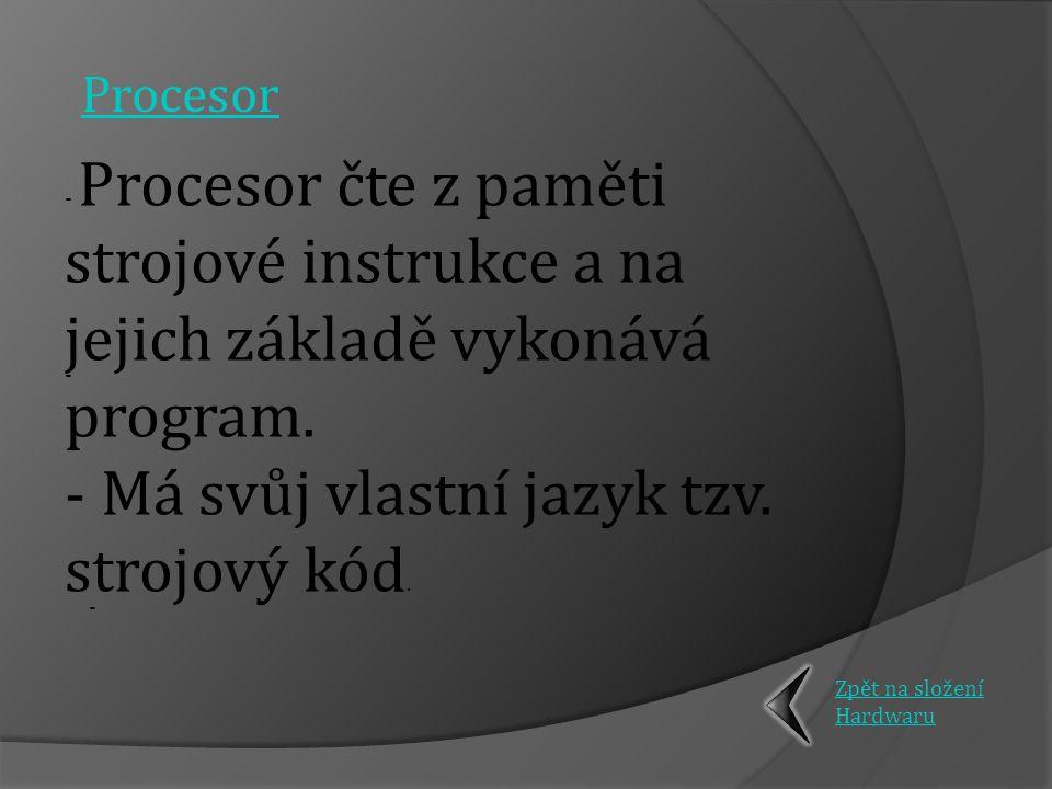 - P- Procesor čte z paměti strojové instrukce a na jejich základě vykonává program.
