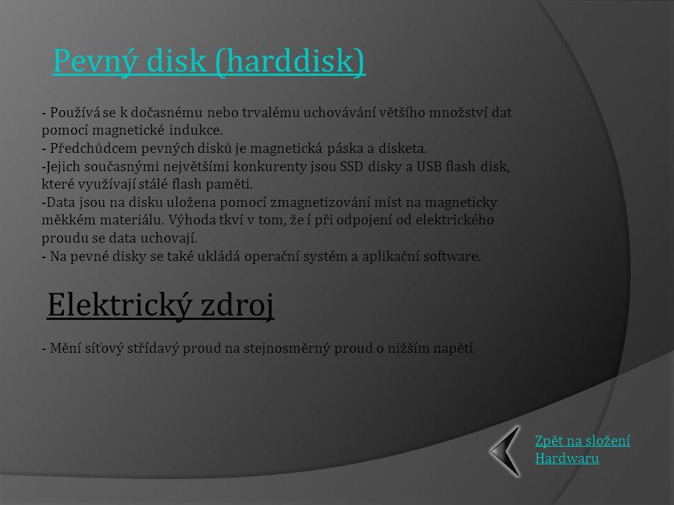 Pevný disk (harddisk) - Používá se k dočasnému nebo trvalému uchovávání většího množství dat pomocí magnetické indukce.