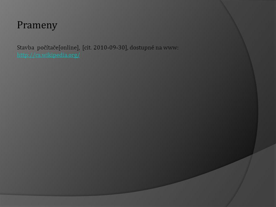 Prameny Stavba počítače[online], [cit. 2010-09-30], dostupné na www: http://cs.wikipedia.org/