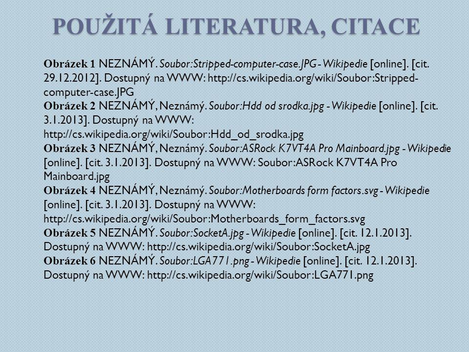 POUŽITÁ LITERATURA, CITACE Obrázek 1 NEZNÁMÝ. Soubor:Stripped-computer-case.JPG - Wikipedie [online]. [cit. 29.12.2012]. Dostupný na WWW: http://cs.wi