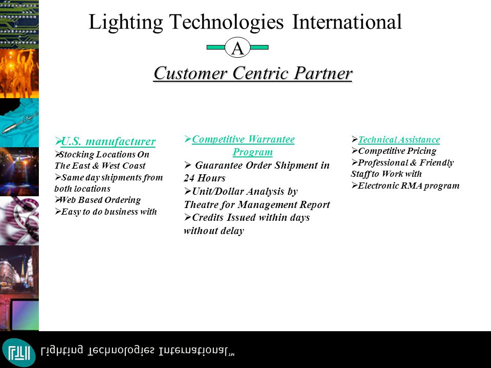Lighting Technologies International A Customer Centric Partner  U.S. manufacturer  Stocking Locations On The East & West Coast  Same day shipments