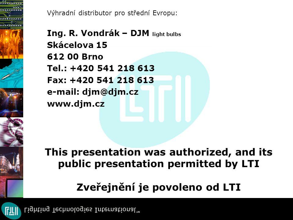 This presentation was authorized, and its public presentation permitted by LTI Zveřejnění je povoleno od LTI Výhradní distributor pro střední Evropu: Ing.