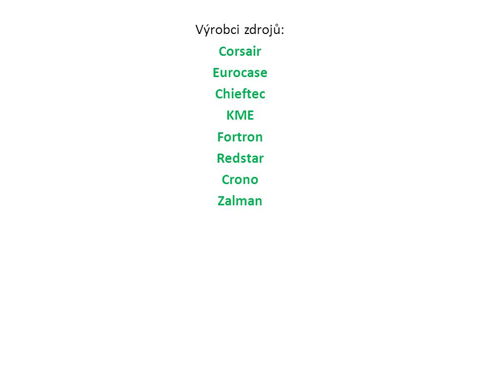 Výrobci zdrojů: Corsair Eurocase Chieftec KME Fortron Redstar Crono Zalman