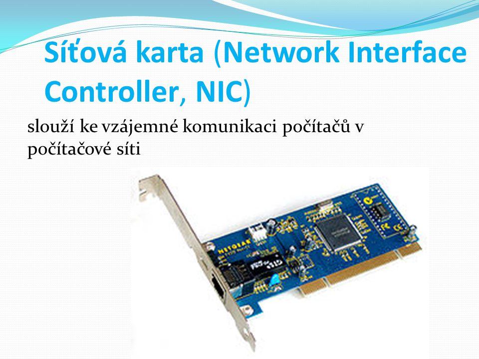 slouží ke vzájemné komunikaci počítačů v počítačové síti Síťová karta (Network Interface Controller, NIC)
