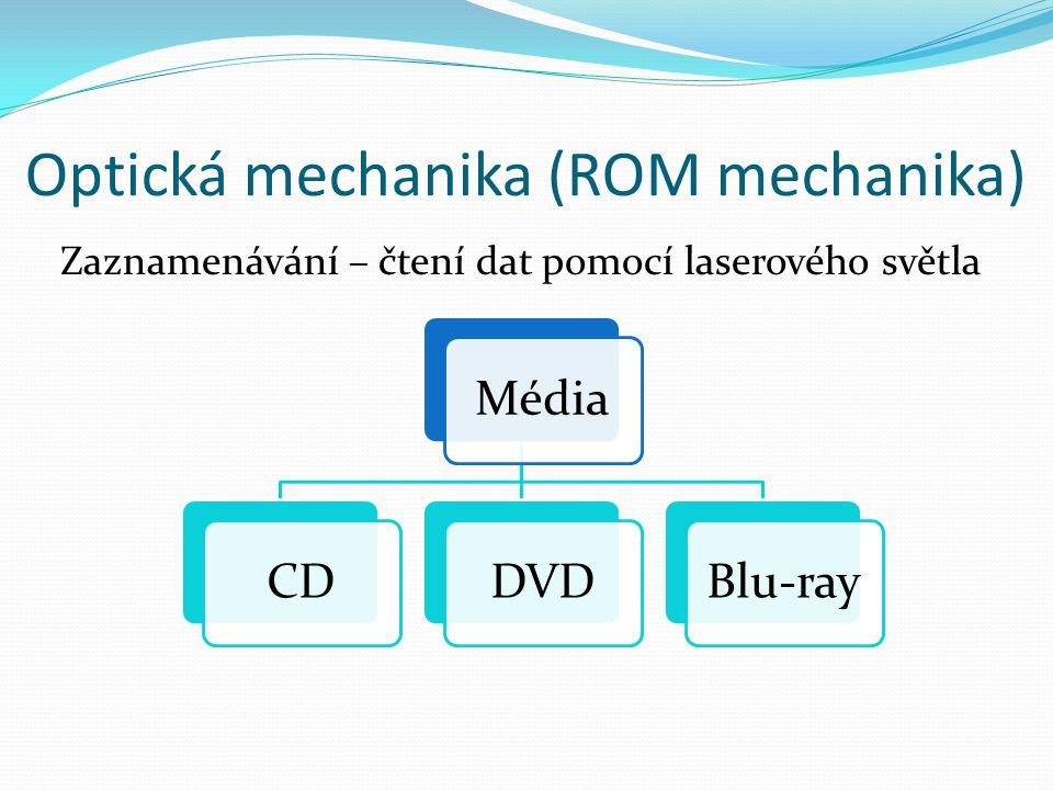 Optická mechanika (ROM mechanika) Zaznamenávání – čtení dat pomocí laserového světla MédiaCDDVDBlu-ray
