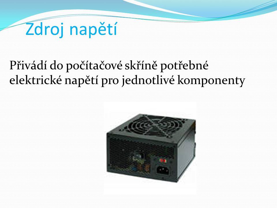 Přivádí do počítačové skříně potřebné elektrické napětí pro jednotlivé komponenty Zdroj napětí