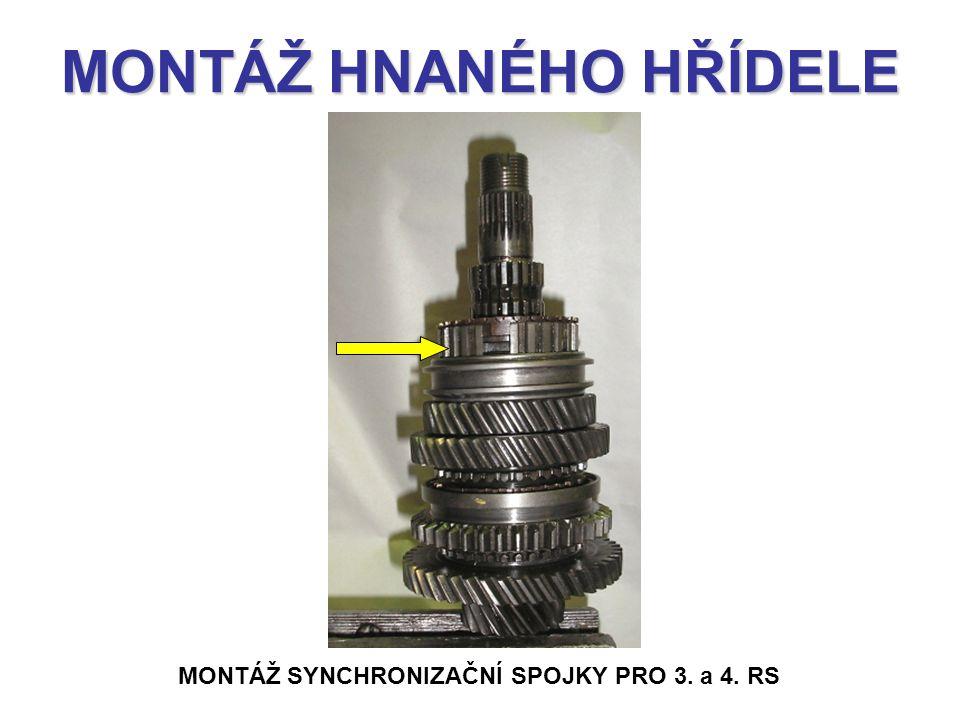 MONTÁŽ HNANÉHO HŘÍDELE MONTÁŽ SYNCHRONIZAČNÍ SPOJKY PRO 3. a 4. RS