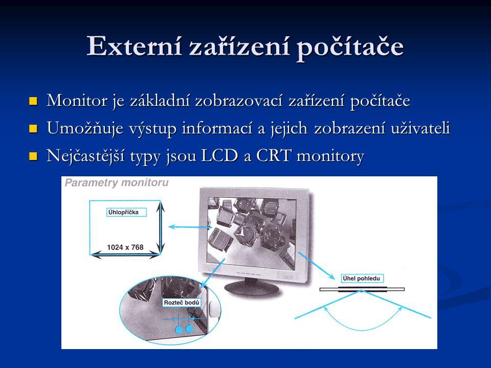 Externí zařízení počítače Monitor je základní zobrazovací zařízení počítače Umožňuje výstup informací a jejich zobrazení uživateli Nejčastější typy js
