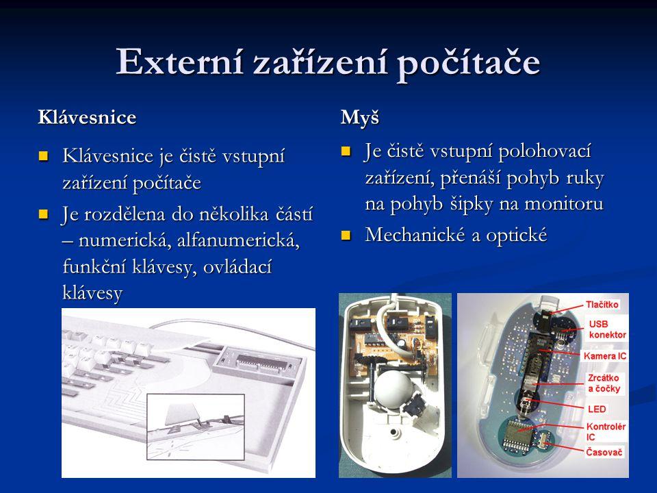 Externí zařízení počítače Klávesnice Klávesnice je čistě vstupní zařízení počítače Je rozdělena do několika částí – numerická, alfanumerická, funkční