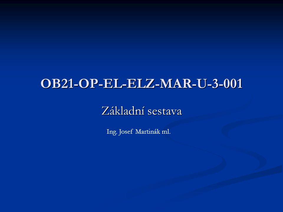 Základní sestava OB21-OP-EL-ELZ-MAR-U-3-001 Ing. Josef Martinák ml.
