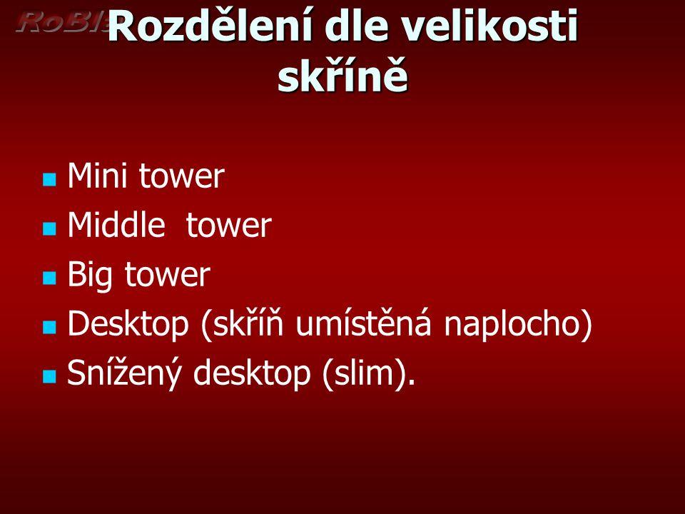 Rozdělení dle velikosti skříně Mini tower Middle tower Big tower Desktop (skříň umístěná naplocho) Snížený desktop (slim).