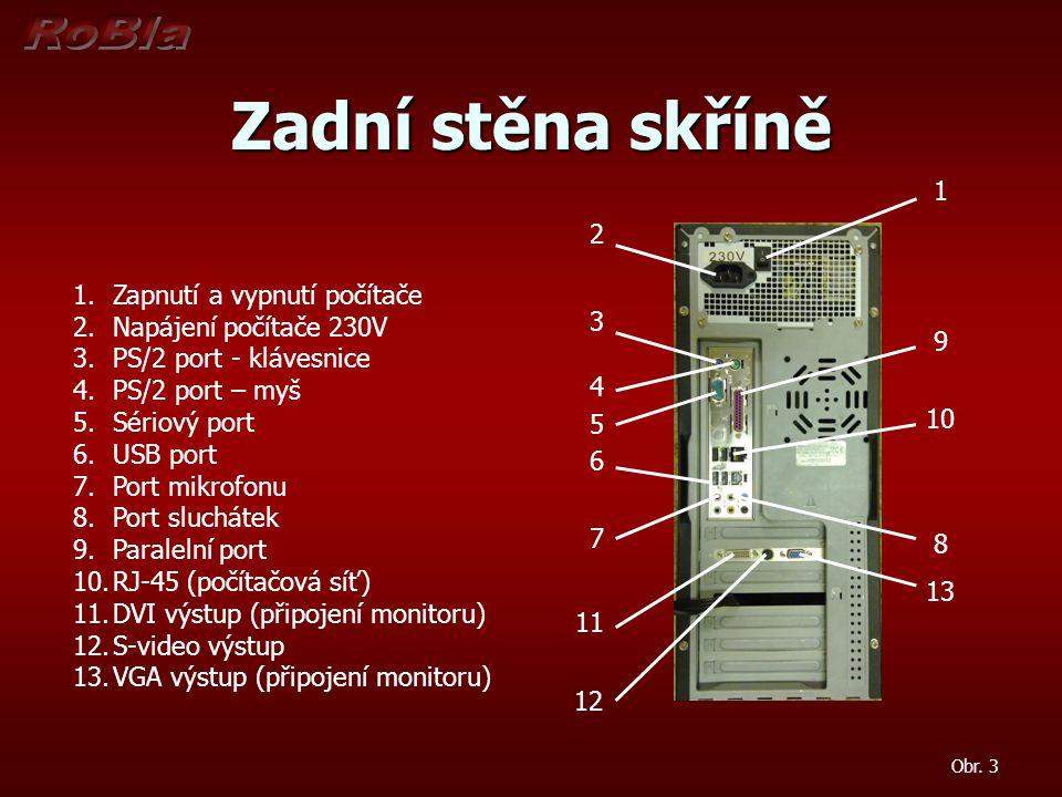 Zadní stěna skříně 1 2 3 4 5 6 7 8 9 10 11 12 13 1.Zapnutí a vypnutí počítače 2.Napájení počítače 230V 3.PS/2 port - klávesnice 4.PS/2 port – myš 5.Sé