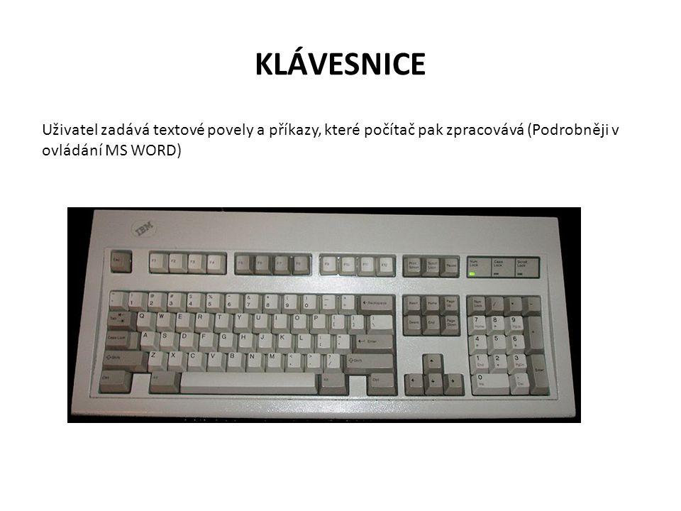 KLÁVESNICE Uživatel zadává textové povely a příkazy, které počítač pak zpracovává (Podrobněji v ovládání MS WORD)