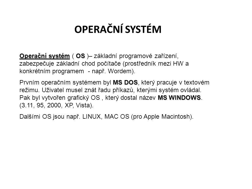 OPERAČNÍ SYSTÉM Operační systémOS Operační systém ( OS )– základní programové zařízení, zabezpečuje základní chod počítače (prostředník mezi HW a konk