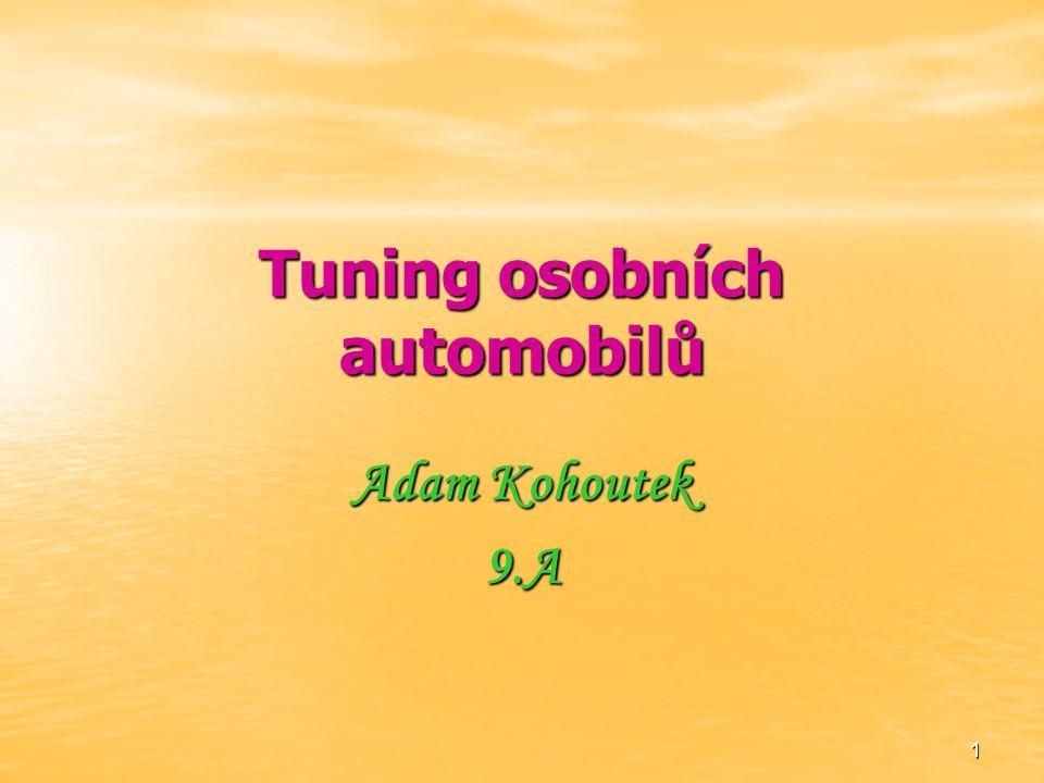 1 Tuning osobních automobilů Adam Kohoutek 9.A