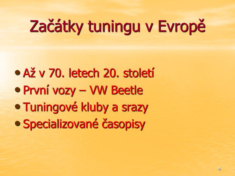 4 Začátky tuningu v Evropě Až v 70. letech 20. století Až v 70. letech 20. století První vozy – VW Beetle První vozy – VW Beetle Tuningové kluby a sra