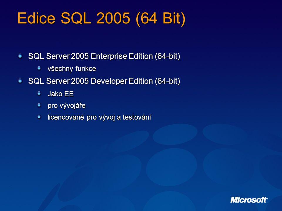 Edice SQL 2005 (64 Bit) SQL Server 2005 Enterprise Edition (64-bit) všechny funkce SQL Server 2005 Developer Edition (64-bit) Jako EE pro vývojáře licencované pro vývoj a testování