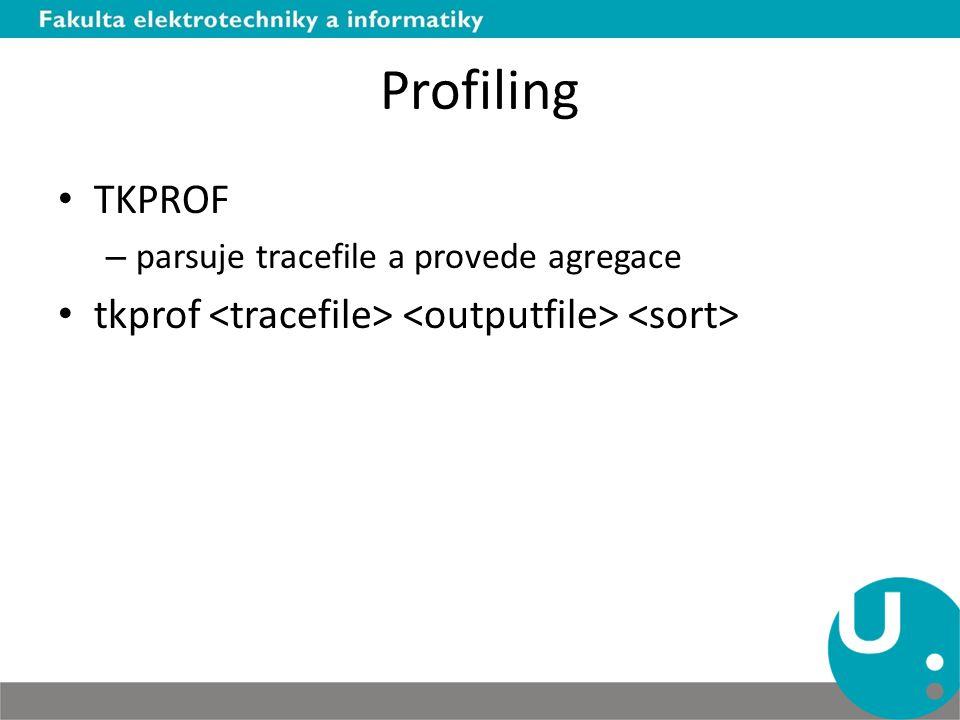 Profiling II Alternativy k TKPROF: – OraSRP – TVDXTAT – MOS tooly