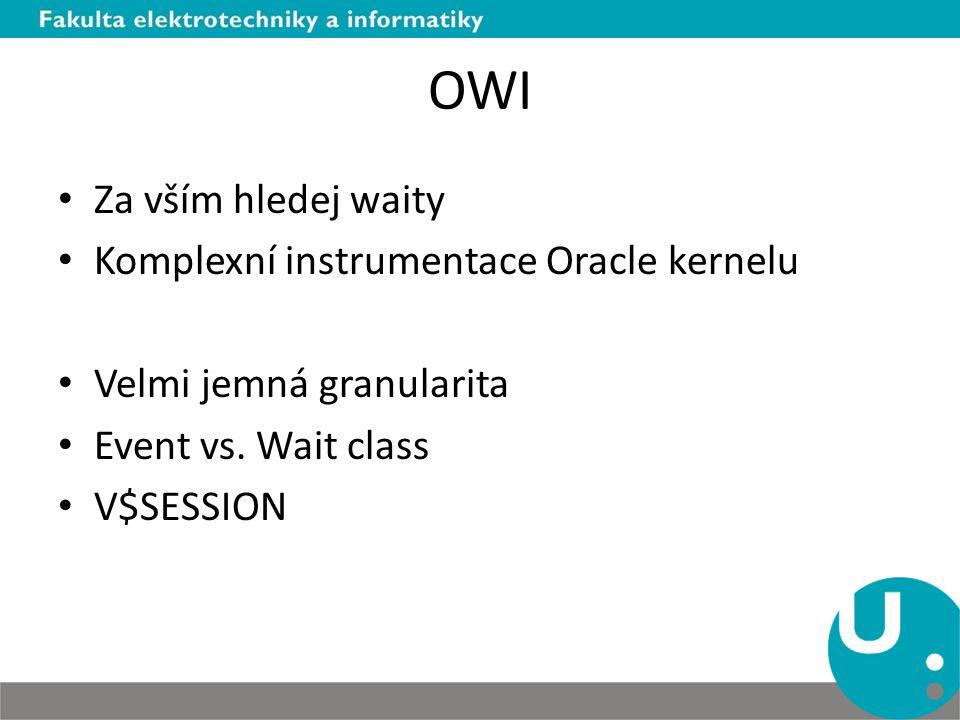 OWI Za vším hledej waity Komplexní instrumentace Oracle kernelu Velmi jemná granularita Event vs.