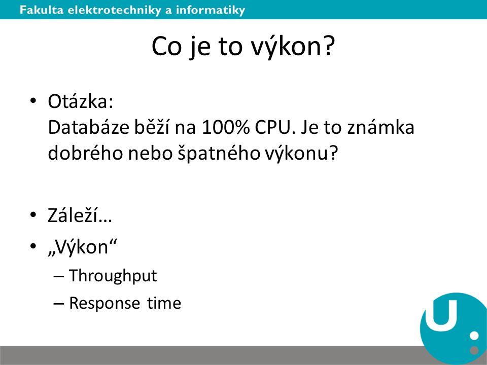 Co je to výkon. Otázka: Databáze běží na 100% CPU.