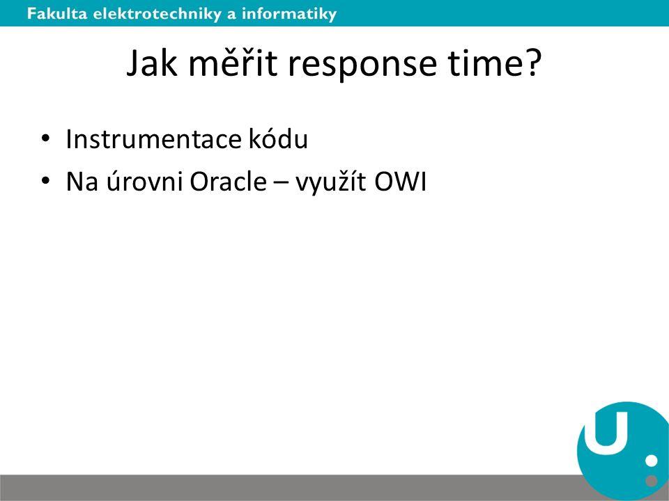 Jak měřit response time? Instrumentace kódu Na úrovni Oracle – využít OWI