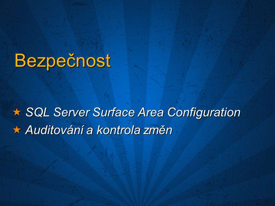 Bezpečnost  SQL Server Surface Area Configuration  Auditování a kontrola změn