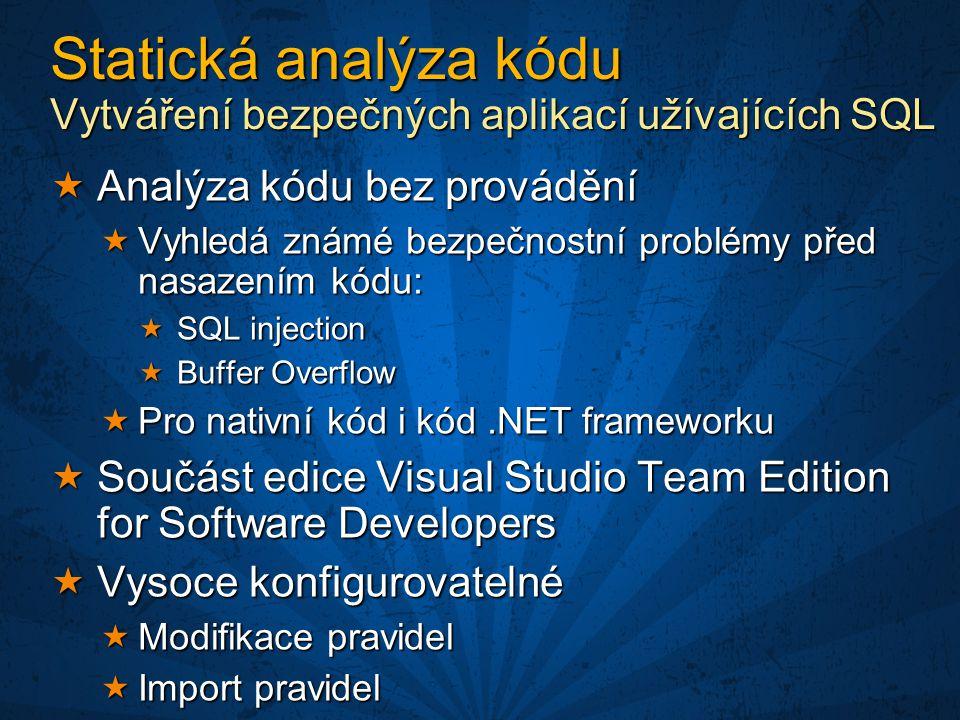 Statická analýza kódu Vytváření bezpečných aplikací užívajících SQL  Analýza kódu bez provádění  Vyhledá známé bezpečnostní problémy před nasazením kódu:  SQL injection  Buffer Overflow  Pro nativní kód i kód.NET frameworku  Součást edice Visual Studio Team Edition for Software Developers  Vysoce konfigurovatelné  Modifikace pravidel  Import pravidel