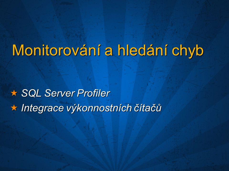 Monitorování a hledání chyb  SQL Server Profiler  Integrace výkonnostních čítačů