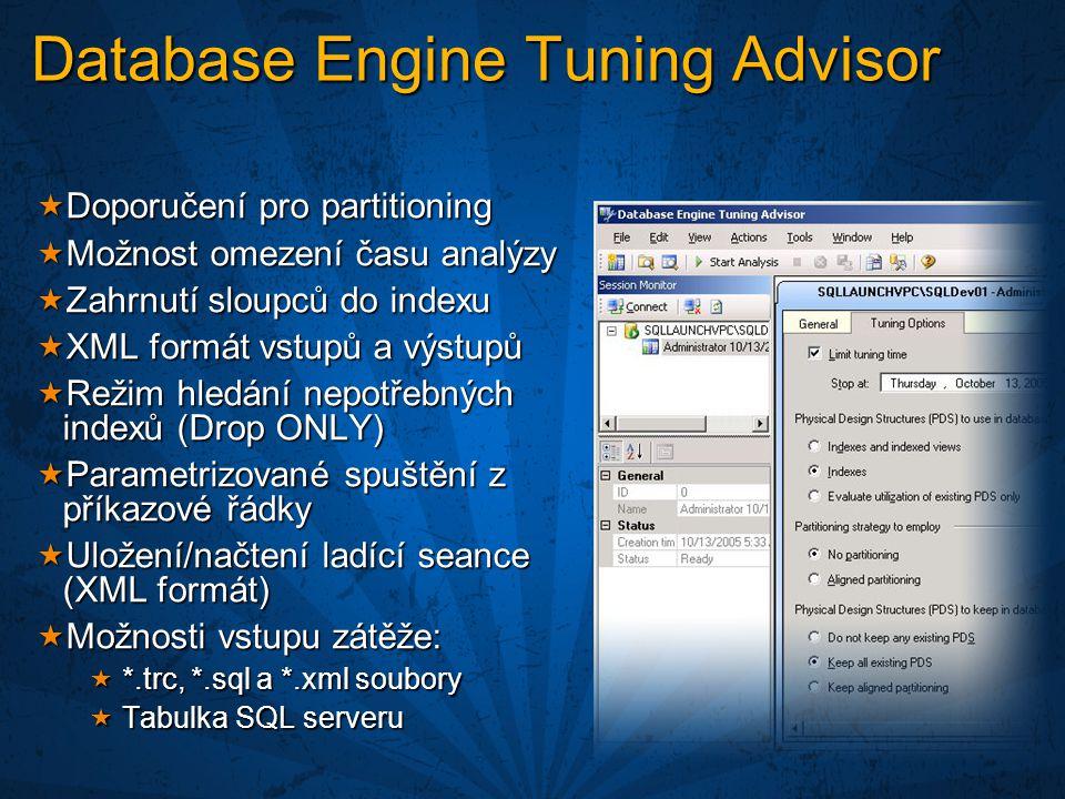  Doporučení pro partitioning  Možnost omezení času analýzy  Zahrnutí sloupců do indexu  XML formát vstupů a výstupů  Režim hledání nepotřebných indexů (Drop ONLY)  Parametrizované spuštění z příkazové řádky  Uložení/načtení ladící seance (XML formát)  Možnosti vstupu zátěže:  *.trc, *.sql a *.xml soubory  Tabulka SQL serveru Database Engine Tuning Advisor