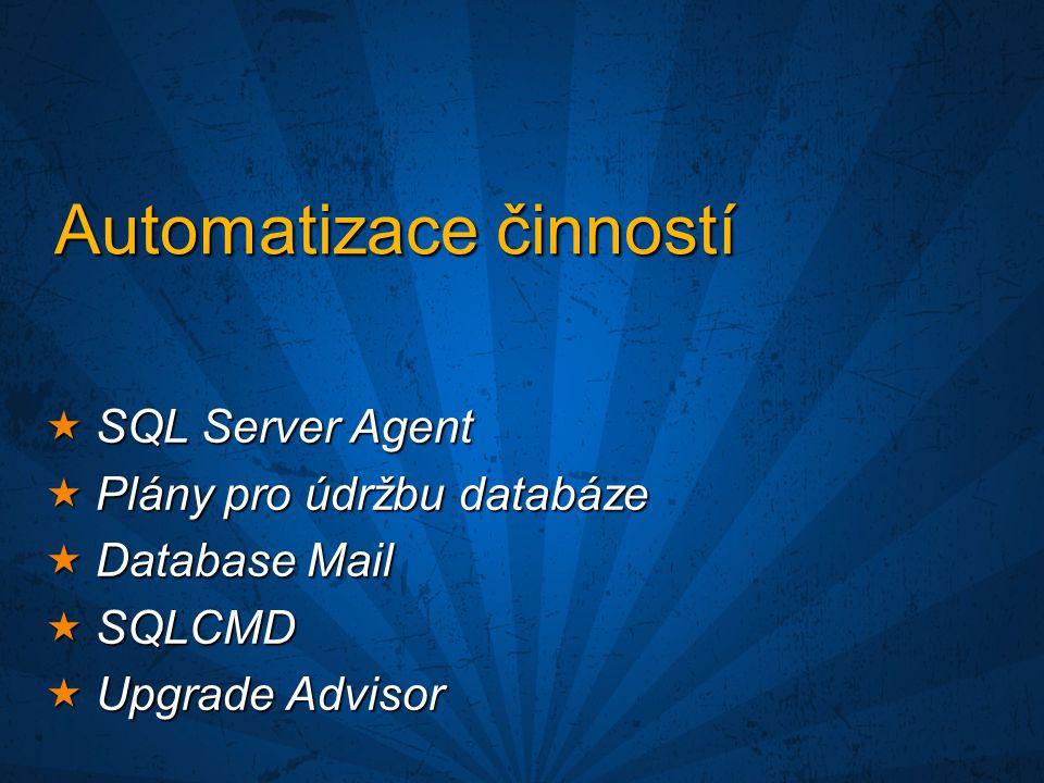 Automatizace činností  SQL Server Agent  Plány pro údržbu databáze  Database Mail  SQLCMD  Upgrade Advisor
