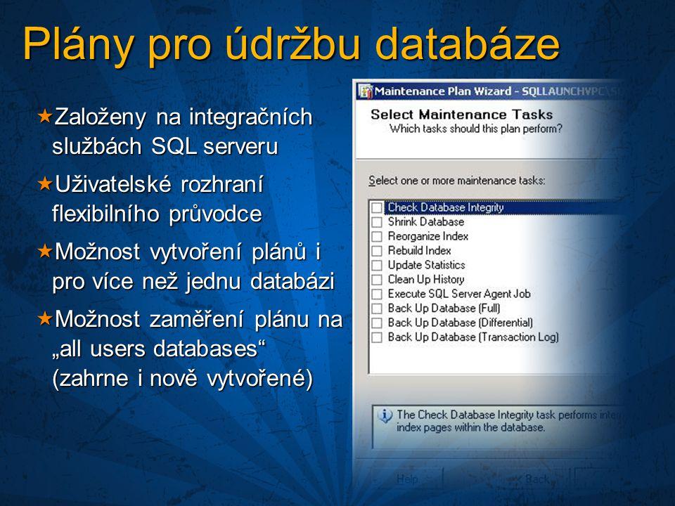 """ Založeny na integračních službách SQL serveru  Uživatelské rozhraní flexibilního průvodce  Možnost vytvoření plánů i pro více než jednu databázi  Možnost zaměření plánu na """"all users databases (zahrne i nově vytvořené) Plány pro údržbu databáze"""