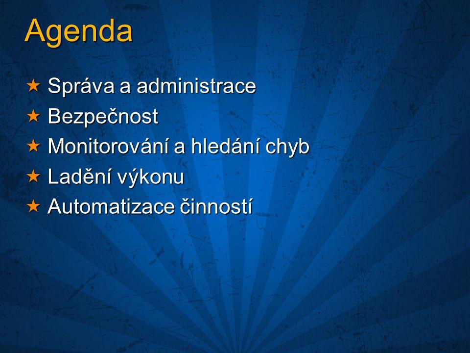Agenda  Správa a administrace  Bezpečnost  Monitorování a hledání chyb  Ladění výkonu  Automatizace činností