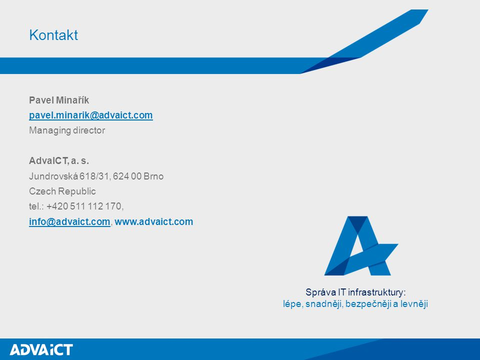 Pavel Minařík pavel.minarik@advaict.com Managing director AdvaICT, a. s. Jundrovská 618/31, 624 00 Brno Czech Republic tel.: +420 511 112 170, info@ad