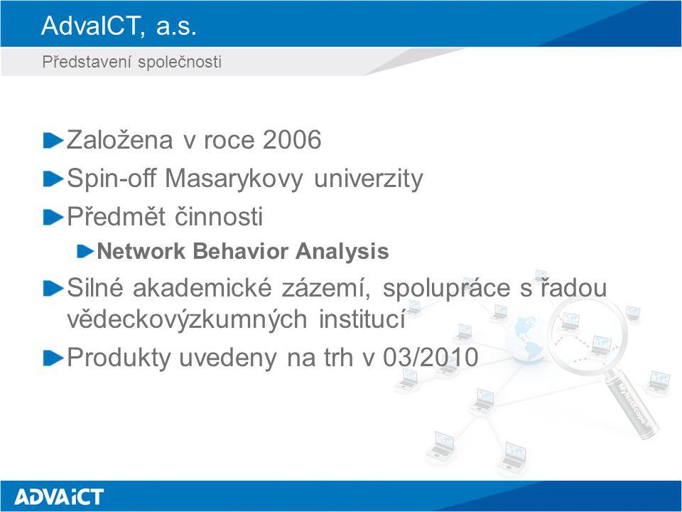 AdvaICT, a.s. Založena v roce 2006 Spin-off Masarykovy univerzity Předmět činnosti Network Behavior Analysis Silné akademické zázemí, spolupráce s řad