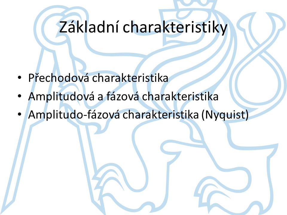 Základní charakteristiky Přechodová charakteristika Amplitudová a fázová charakteristika Amplitudo-fázová charakteristika (Nyquist)