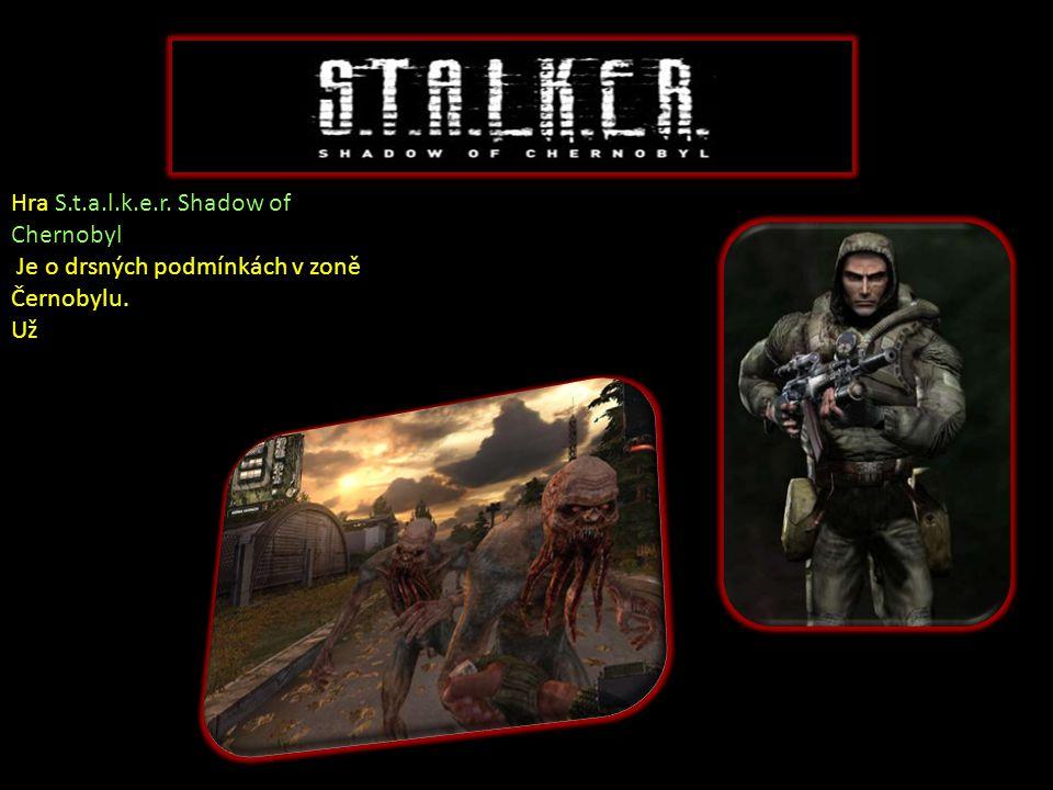 Hra S.t.a.l.k.e.r. Shadow of Chernobyl Je o drsných podmínkách v zoně Černobylu. Už