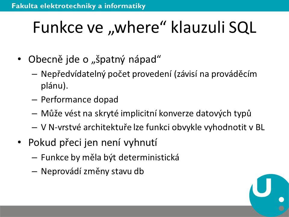 """Funkce ve """"where klauzuli SQL Obecně jde o """"špatný nápad – Nepředvídatelný počet provedení (závisí na prováděcím plánu)."""