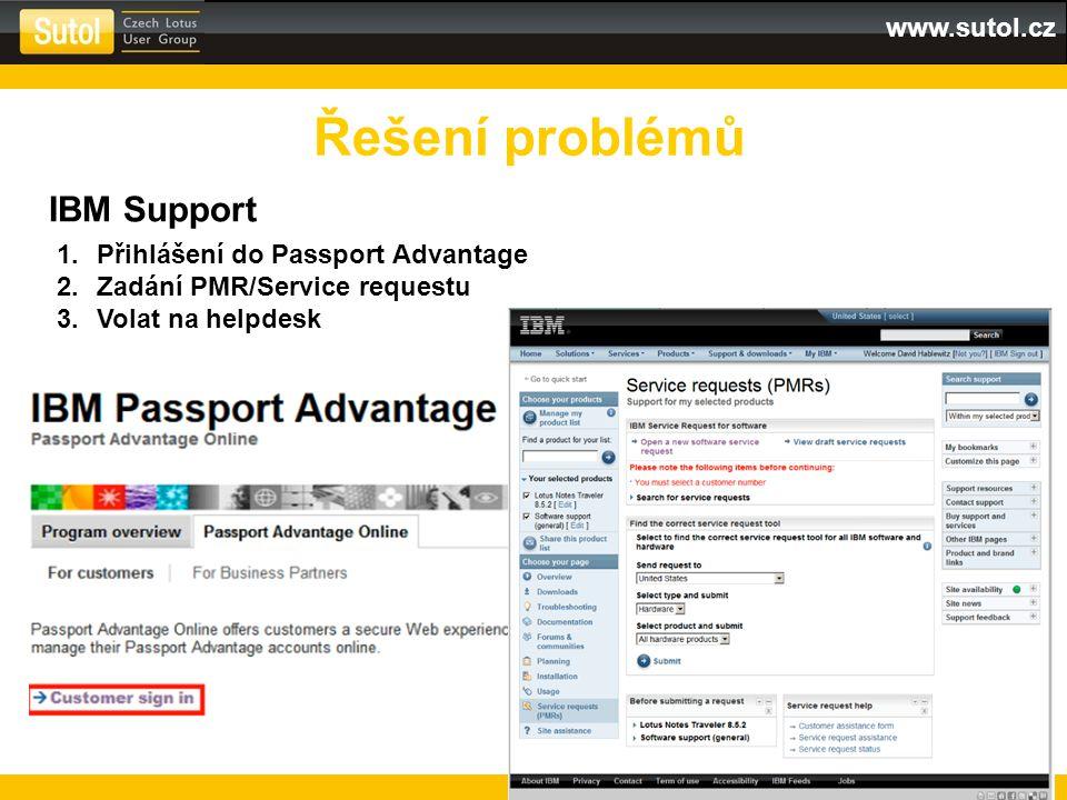 www.sutol.cz Řešení problémů IBM Support 1.Přihlášení do Passport Advantage 2.Zadání PMR/Service requestu 3.Volat na helpdesk