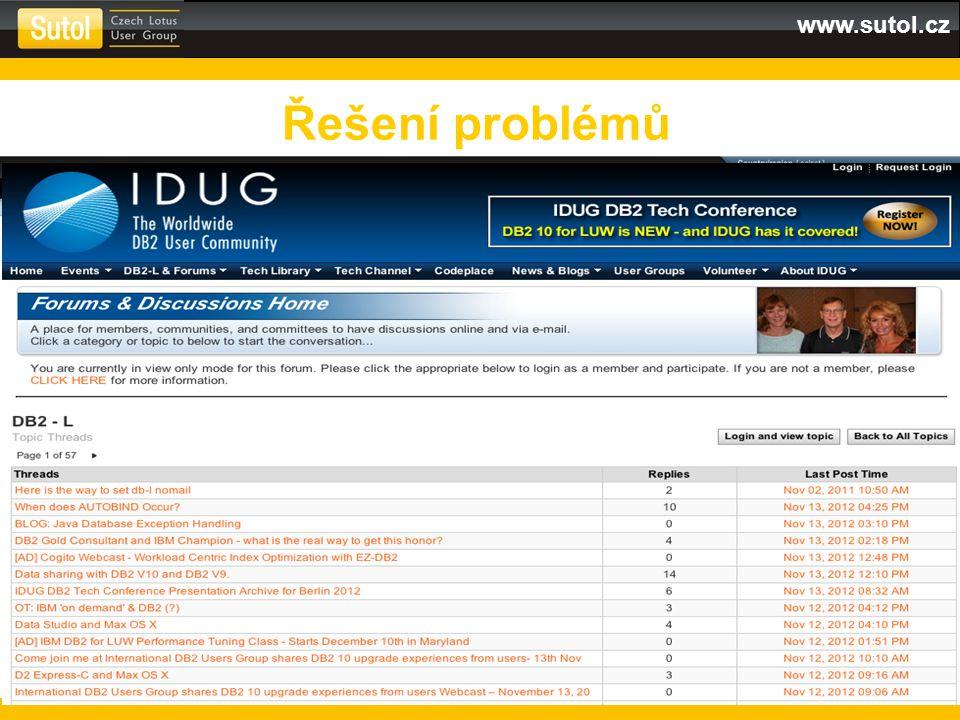 www.sutol.cz Řešení problémů IBM DB2 Forum http://www.ibm.com/developerworks/forums/db2_forums.jspa IDUG Forum http://www.idug.com/
