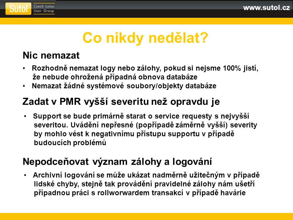 www.sutol.cz Co nikdy nedělat? Nic nemazat Rozhodně nemazat logy nebo zálohy, pokud si nejsme 100% jistí, že nebude ohrožená případná obnova databáze